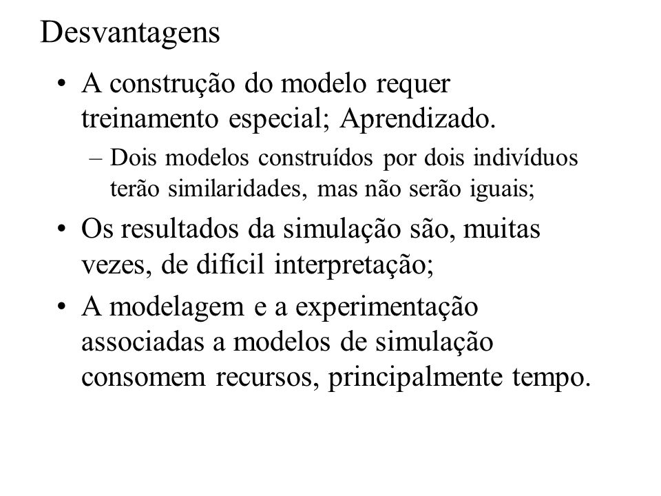 Desvantagens A construção do modelo requer treinamento especial; Aprendizado.