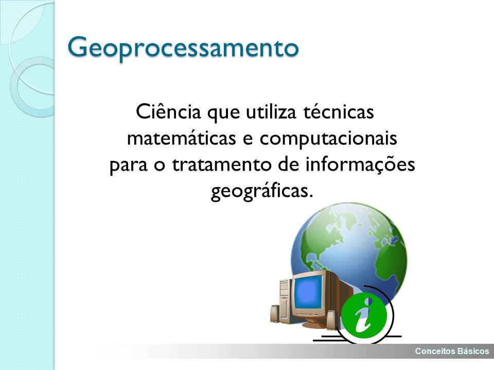 Ciência que utiliza técnicas matemáticas e computacionais para o tratamento de informações geográficas.