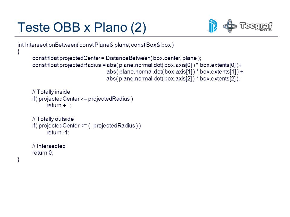 Teste OBB x Plano (2) int IntersectionBetween( const Plane& plane, const Box& box ) {