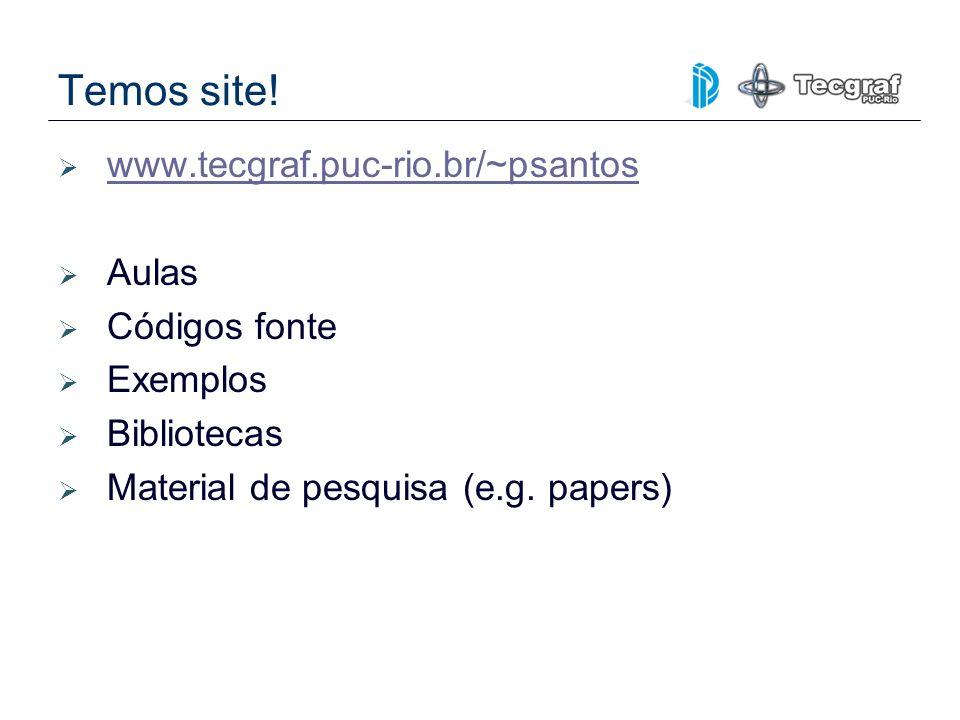 Temos site! www.tecgraf.puc-rio.br/~psantos Aulas Códigos fonte