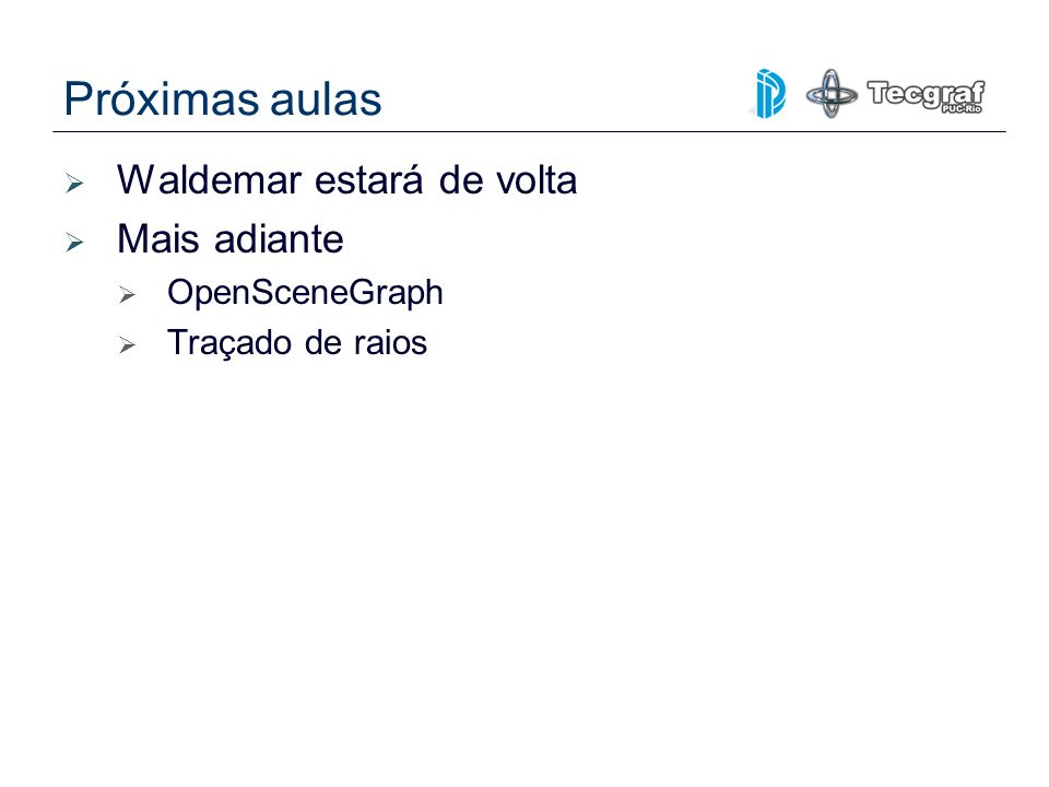 Próximas aulas Waldemar estará de volta Mais adiante OpenSceneGraph