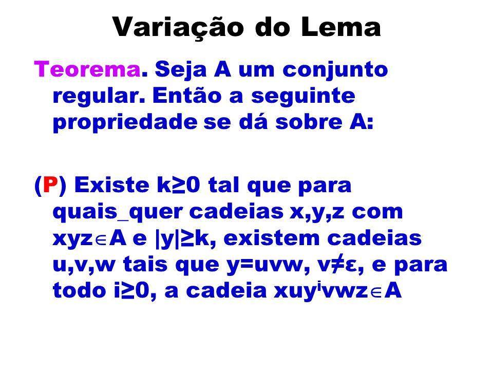 Variação do Lema Teorema. Seja A um conjunto regular. Então a seguinte propriedade se dá sobre A: