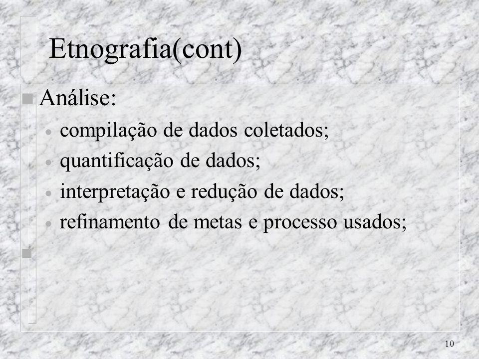 Etnografia(cont) Análise: compilação de dados coletados;