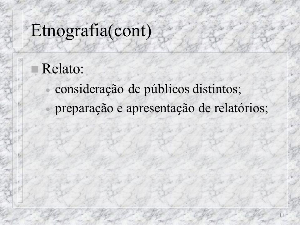 Etnografia(cont) Relato: consideração de públicos distintos;