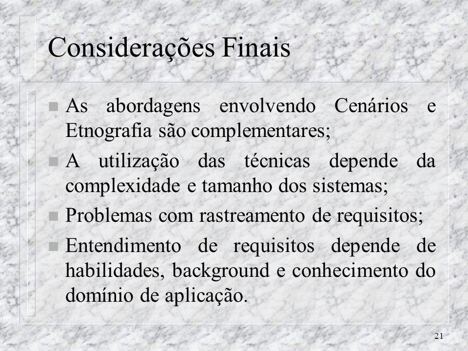 Considerações Finais As abordagens envolvendo Cenários e Etnografia são complementares;