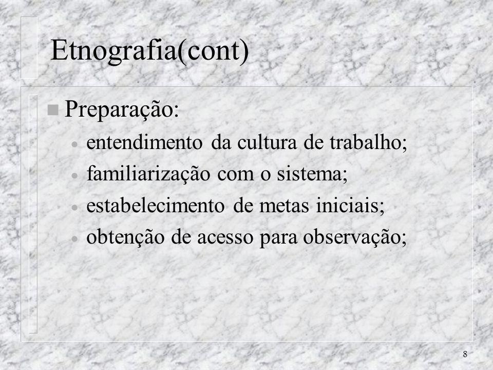 Etnografia(cont) Preparação: entendimento da cultura de trabalho;