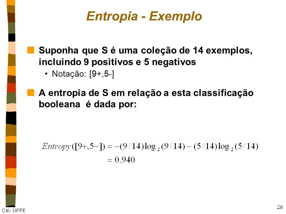 Entropia - Exemplo Suponha que S é uma coleção de 14 exemplos, incluindo 9 positivos e 5 negativos.