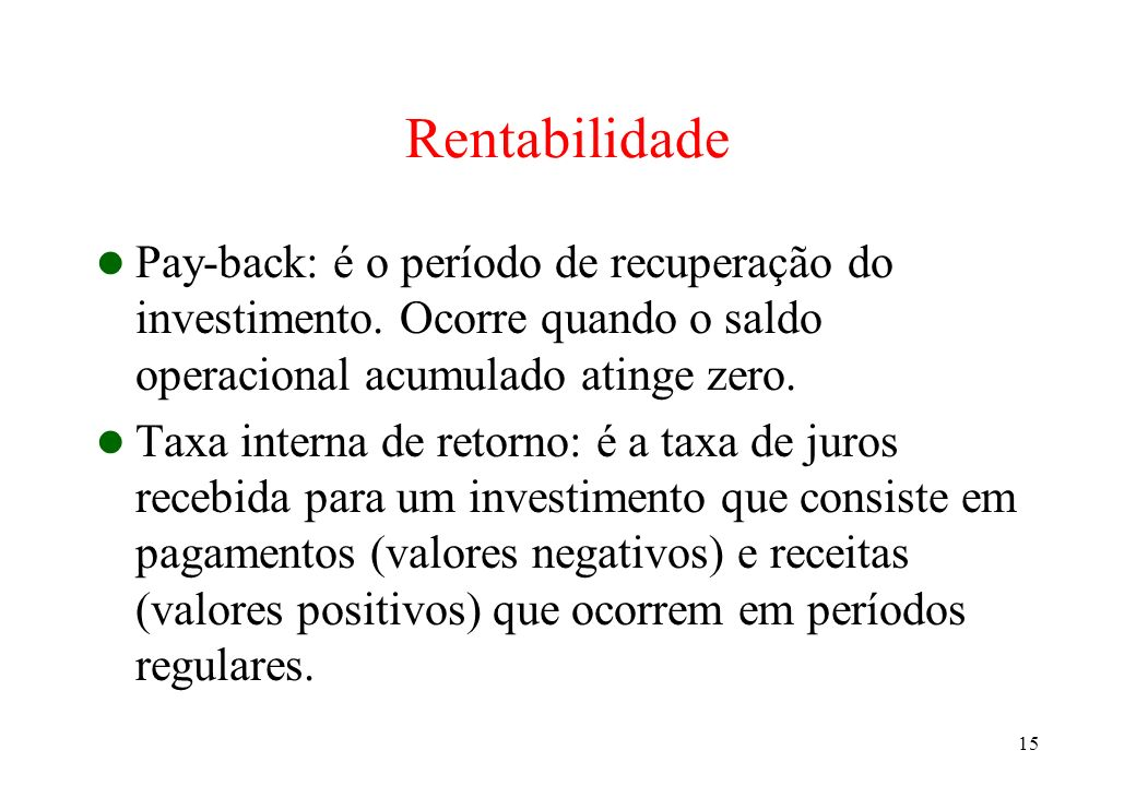 Rentabilidade Pay-back: é o período de recuperação do investimento. Ocorre quando o saldo operacional acumulado atinge zero.