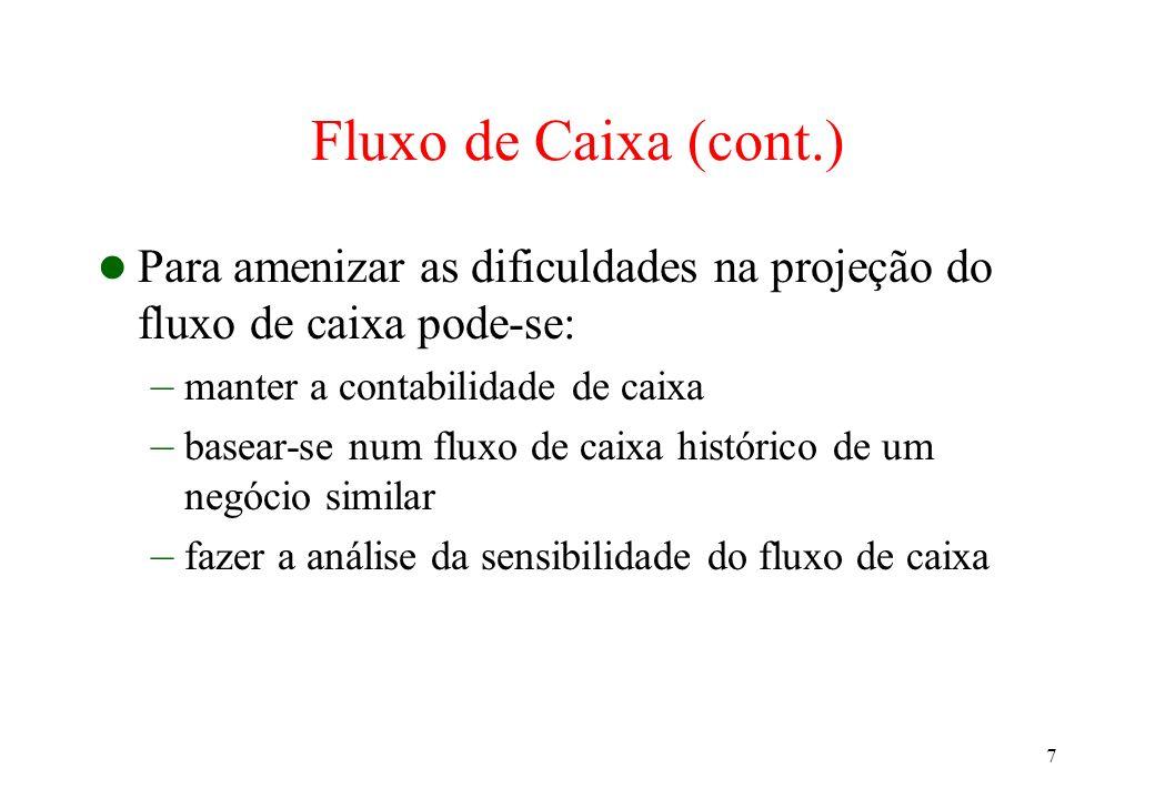 Fluxo de Caixa (cont.) Para amenizar as dificuldades na projeção do fluxo de caixa pode-se: manter a contabilidade de caixa.