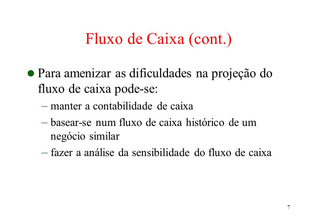 Fluxo de Caixa (cont.)Para amenizar as dificuldades na projeção do fluxo de caixa pode-se: manter a contabilidade de caixa.