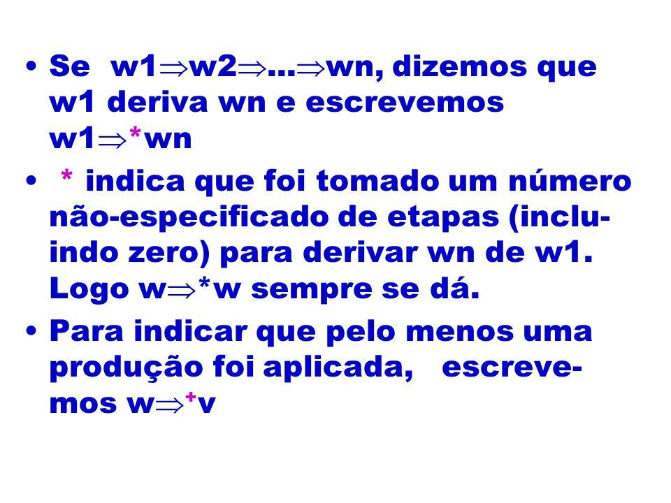 Se w1w2...wn, dizemos que w1 deriva wn e escrevemos w1*wn
