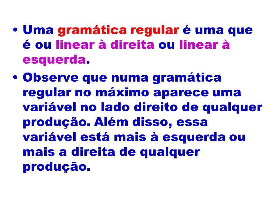 Uma gramática regular é uma que é ou linear à direita ou linear à esquerda.