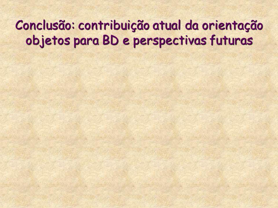 Conclusão: contribuição atual da orientação objetos para BD e perspectivas futuras