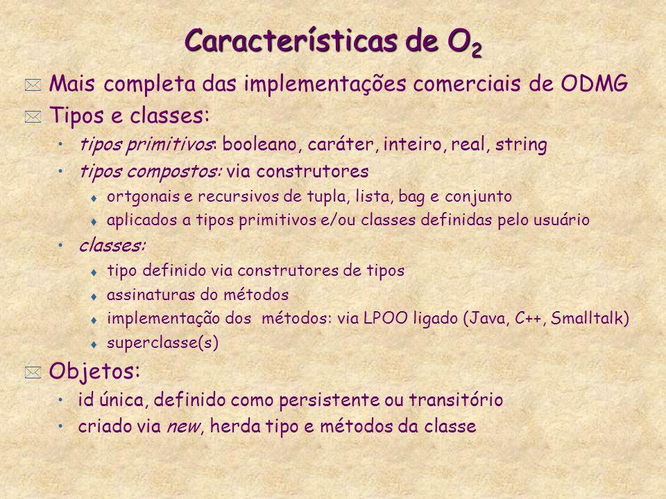 Características de O2 Mais completa das implementações comerciais de ODMG. Tipos e classes: