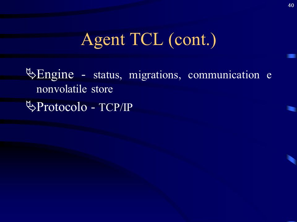 Agent TCL (cont.) Engine - status, migrations, communication e nonvolatile store Protocolo - TCP/IP
