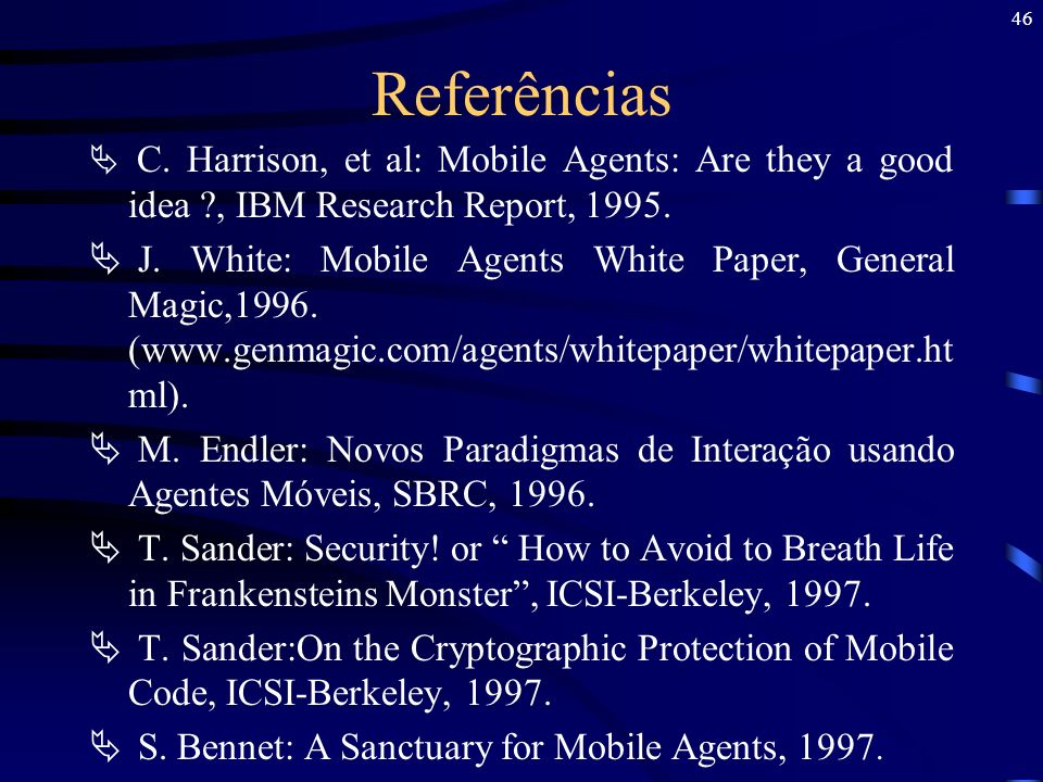 Referências C. Harrison, et al: Mobile Agents: Are they a good idea , IBM Research Report, 1995.