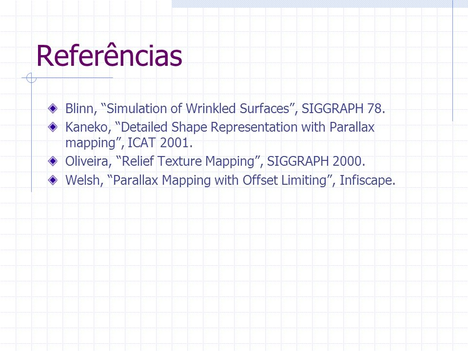 Referências Blinn, Simulation of Wrinkled Surfaces , SIGGRAPH 78.