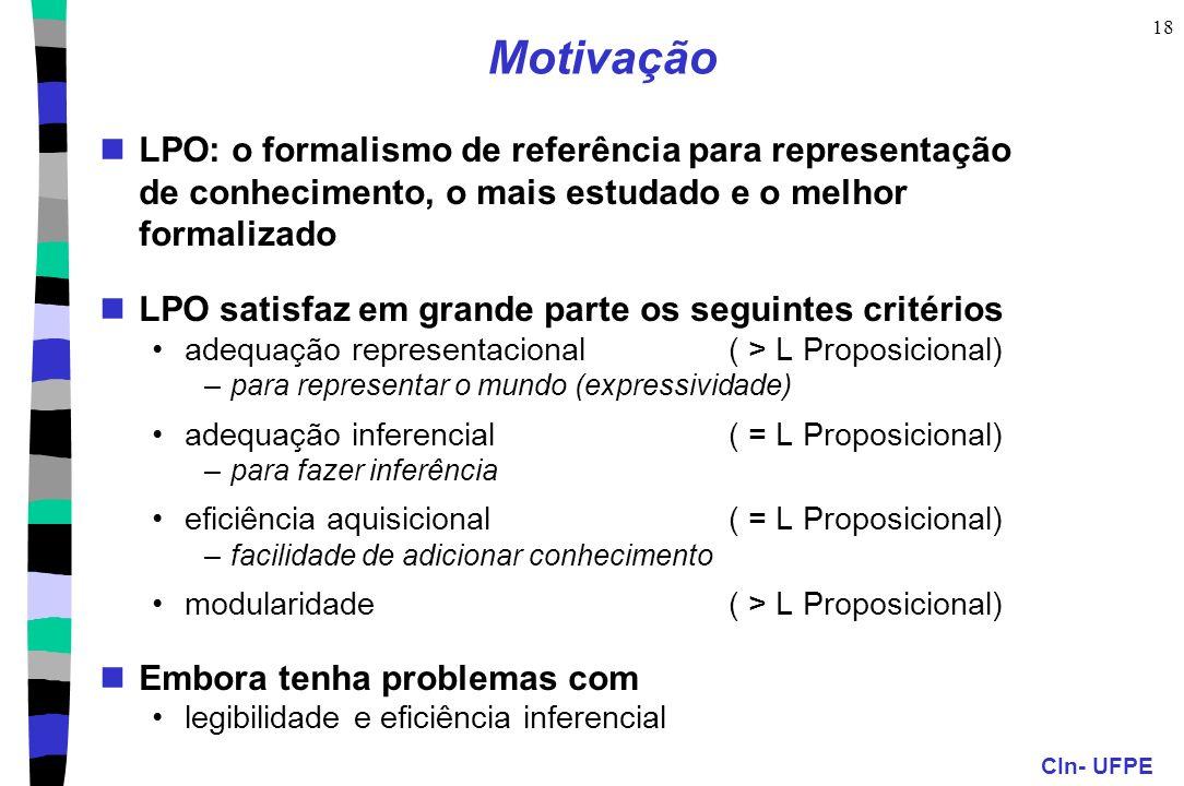 Motivação LPO: o formalismo de referência para representação de conhecimento, o mais estudado e o melhor formalizado.