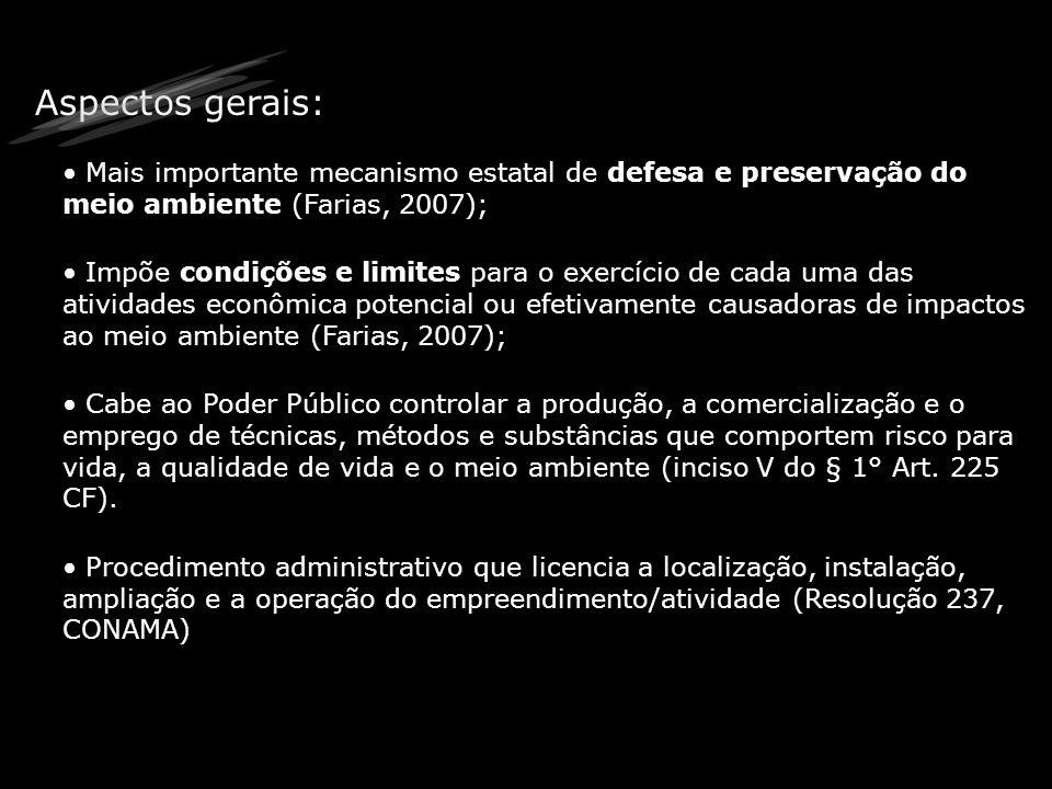 Aspectos gerais:Mais importante mecanismo estatal de defesa e preservação do meio ambiente (Farias, 2007);
