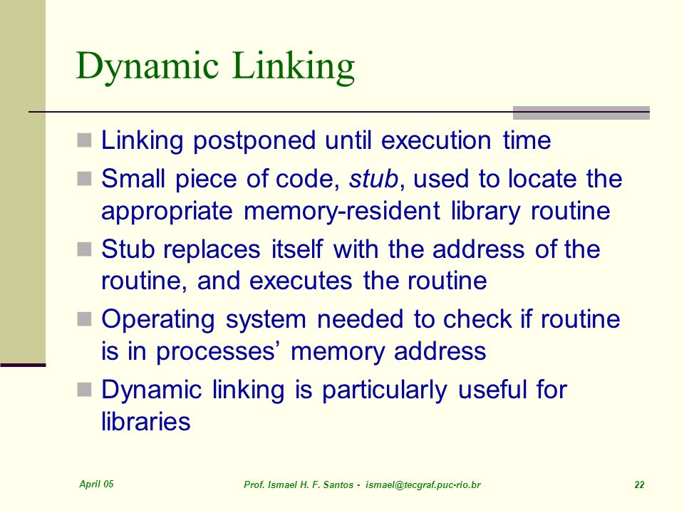 Dynamic Linking Linking postponed until execution time