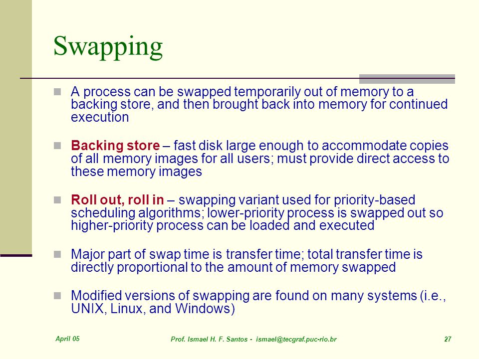 SwappingA process can be swapped temporarily out of memory to a backing store, and then brought back into memory for continued execution.