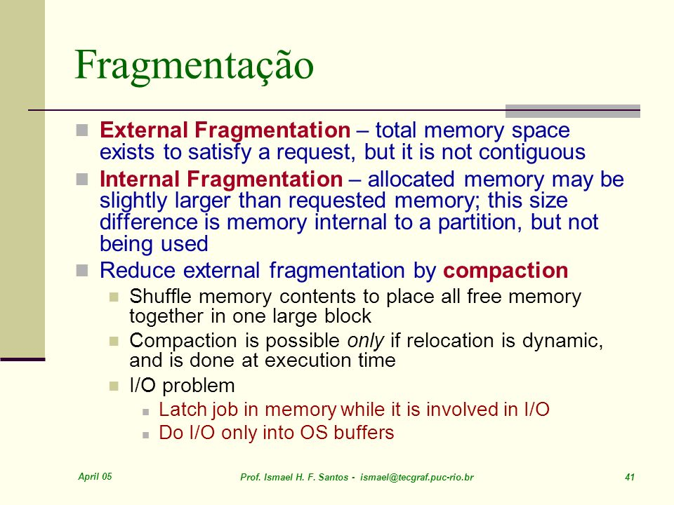 Fragmentação External Fragmentation – total memory space exists to satisfy a request, but it is not contiguous.