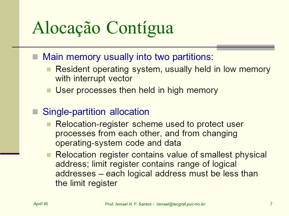 Alocação Contígua Main memory usually into two partitions: