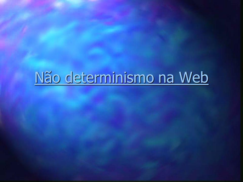 Não determinismo na Web