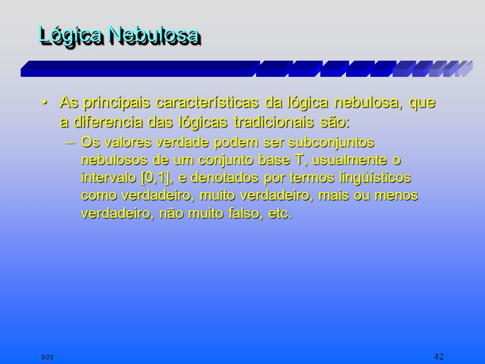 Lógica Nebulosa As principais características da lógica nebulosa, que a diferencia das lógicas tradicionais são: