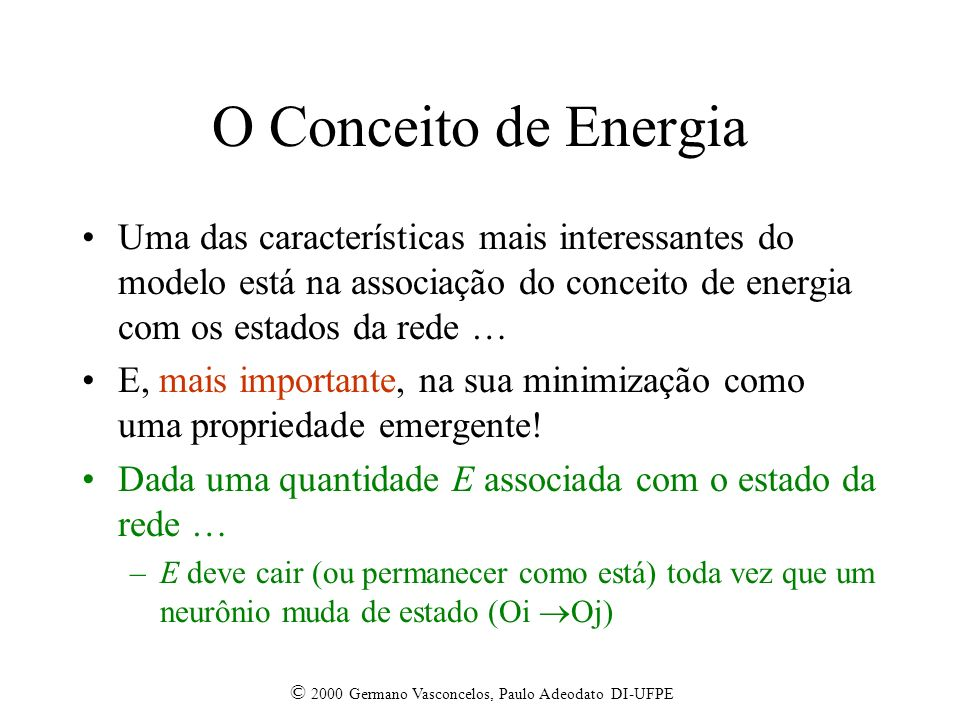 O Conceito de Energia Uma das características mais interessantes do modelo está na associação do conceito de energia com os estados da rede …