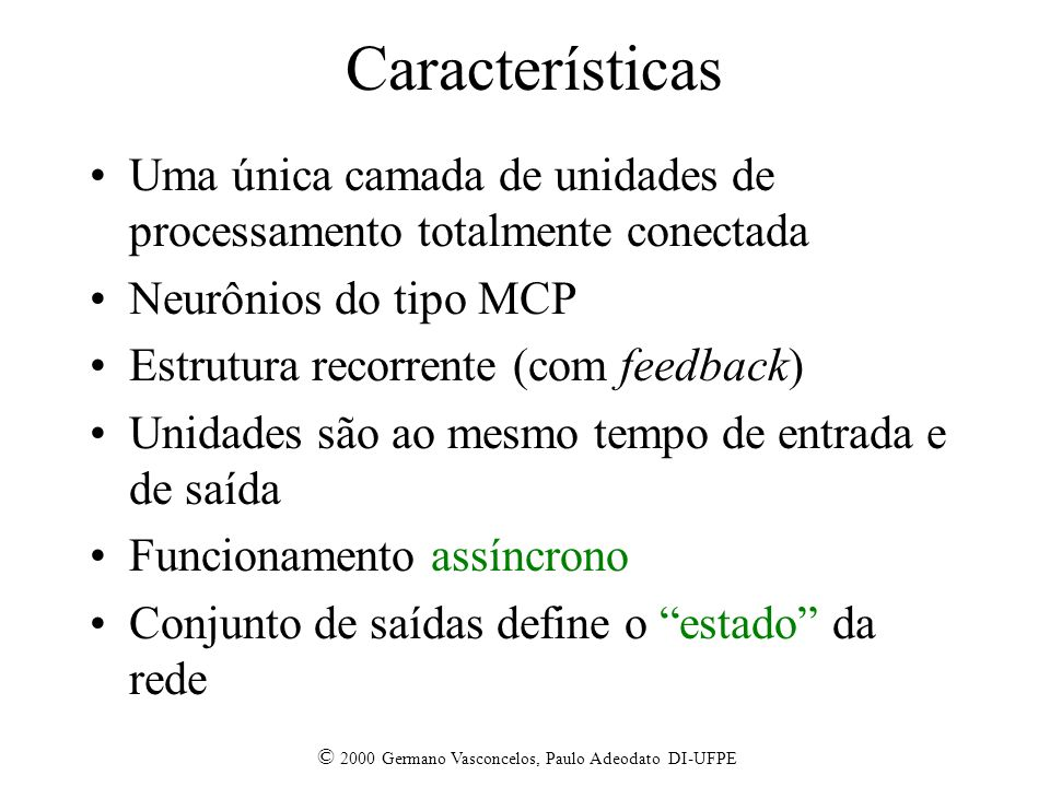 Características Uma única camada de unidades de processamento totalmente conectada. Neurônios do tipo MCP.
