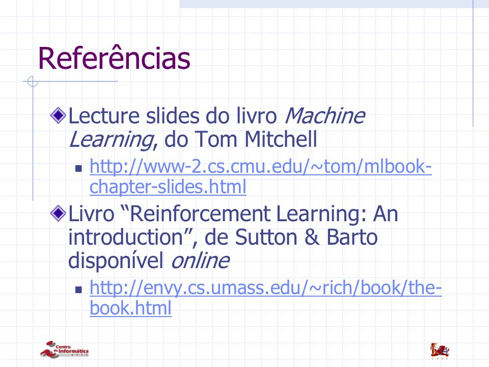 Referências Lecture slides do livro Machine Learning, do Tom Mitchell