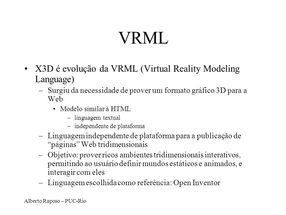 VRML X3D é evolução da VRML (Virtual Reality Modeling Language)
