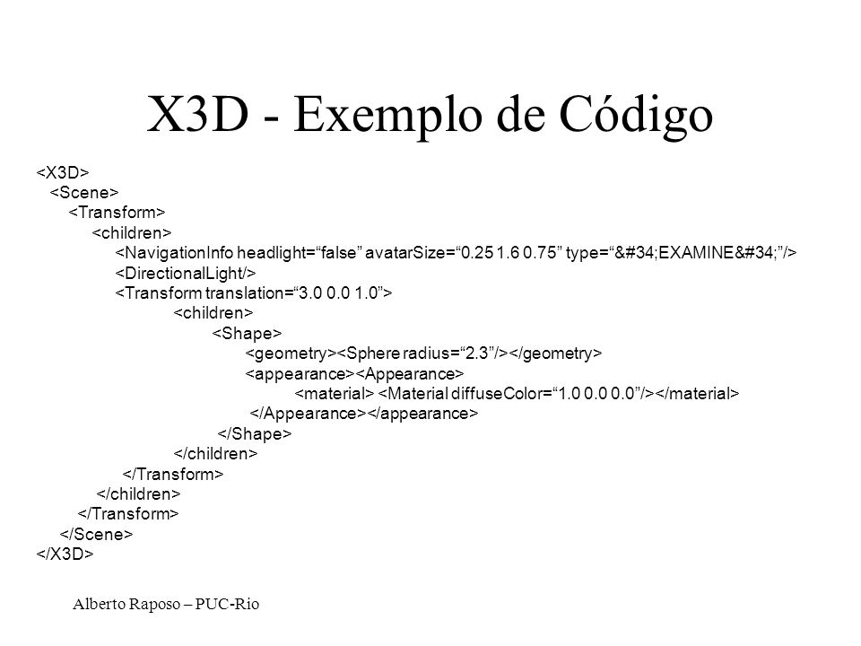 X3D - Exemplo de Código <X3D> <Scene> <Transform>