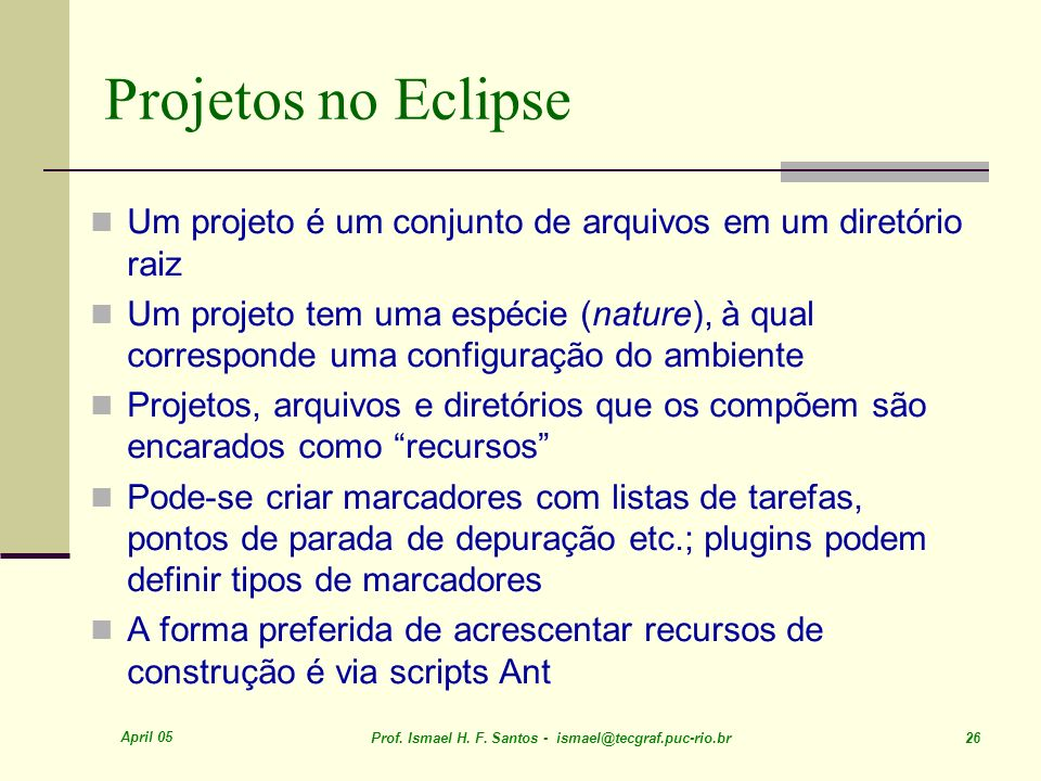Projetos no EclipseUm projeto é um conjunto de arquivos em um diretório raiz.
