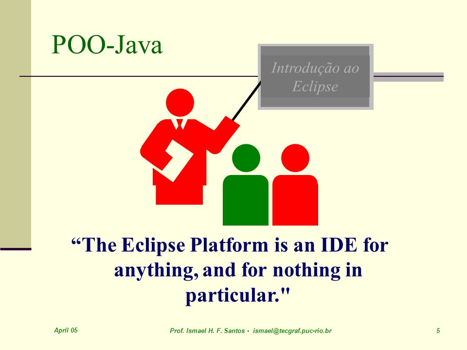 POO-JavaIntrodução ao Eclipse. The Eclipse Platform is an IDE for anything, and for nothing in particular.