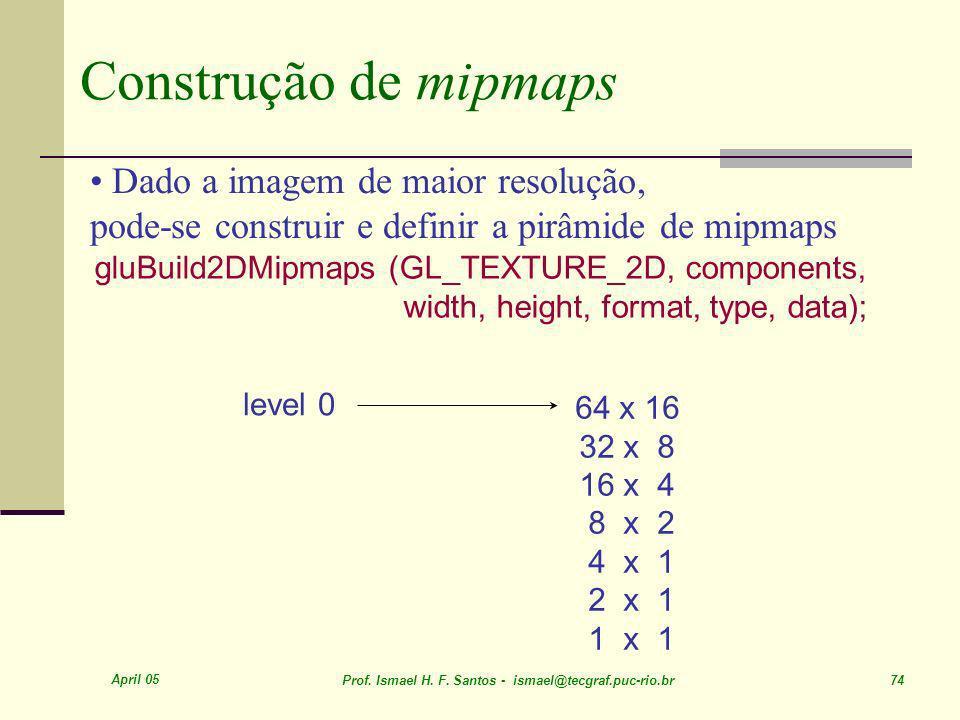Construção de mipmaps Dado a imagem de maior resolução, pode-se construir e definir a pirâmide de mipmaps.