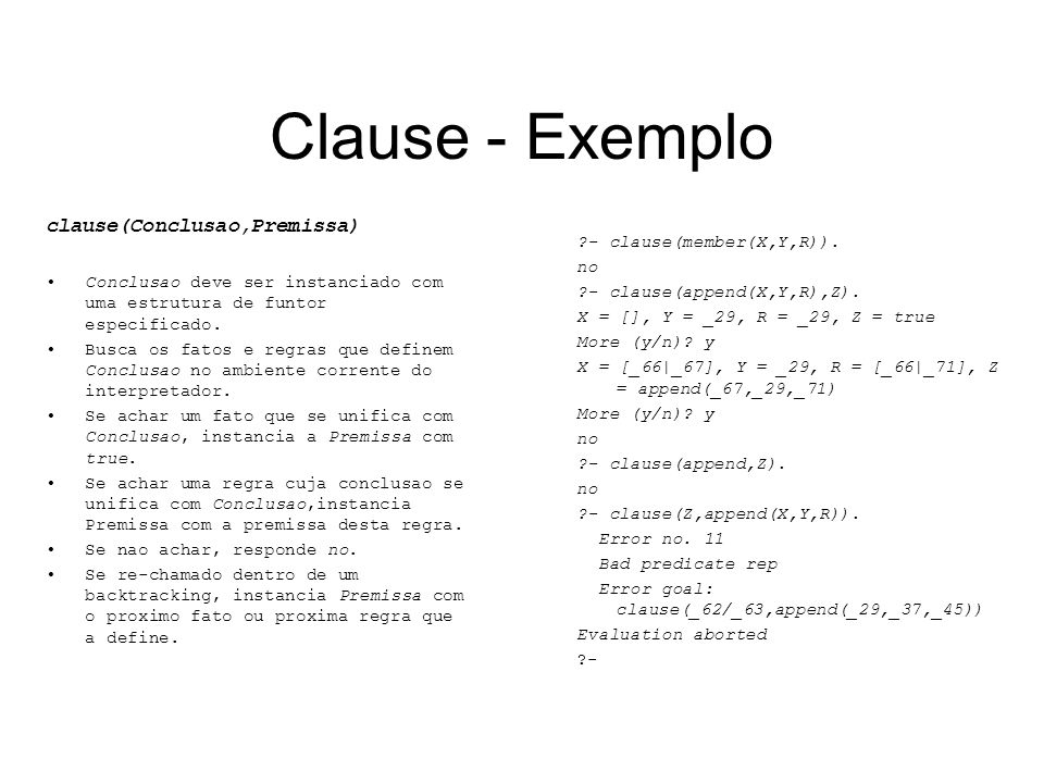 Clause - Exemplo clause(Conclusao,Premissa) - clause(member(X,Y,R)).