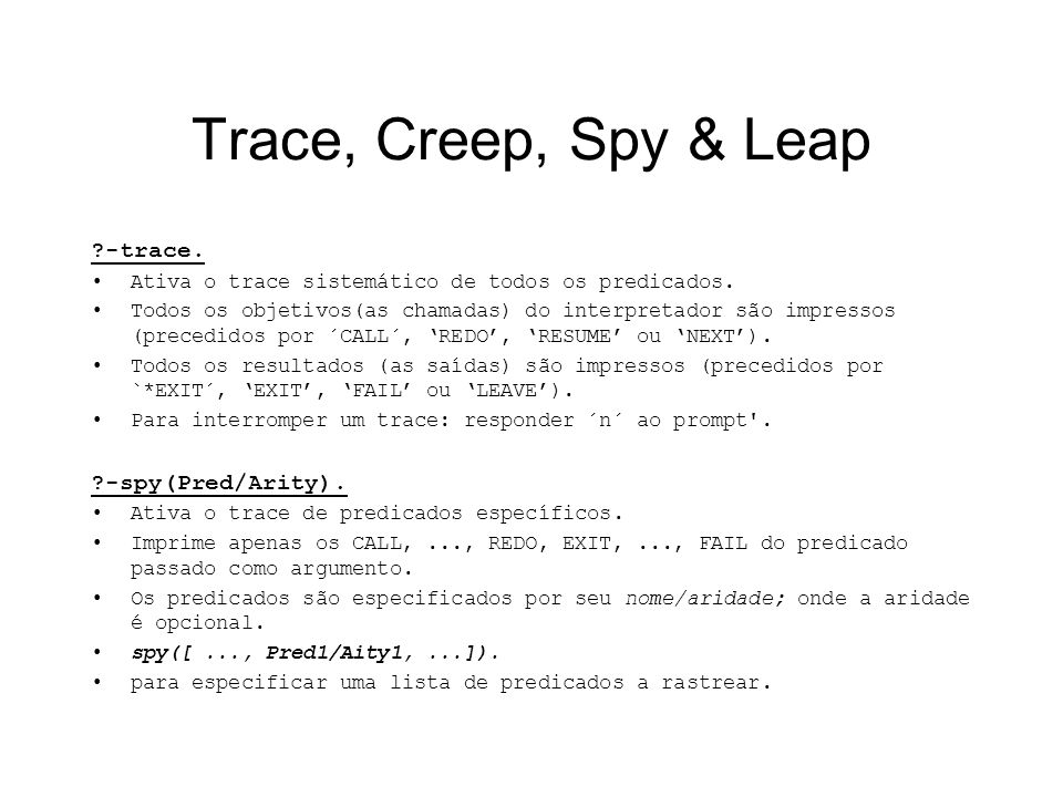 Trace, Creep, Spy & Leap -trace. -spy(Pred/Arity).