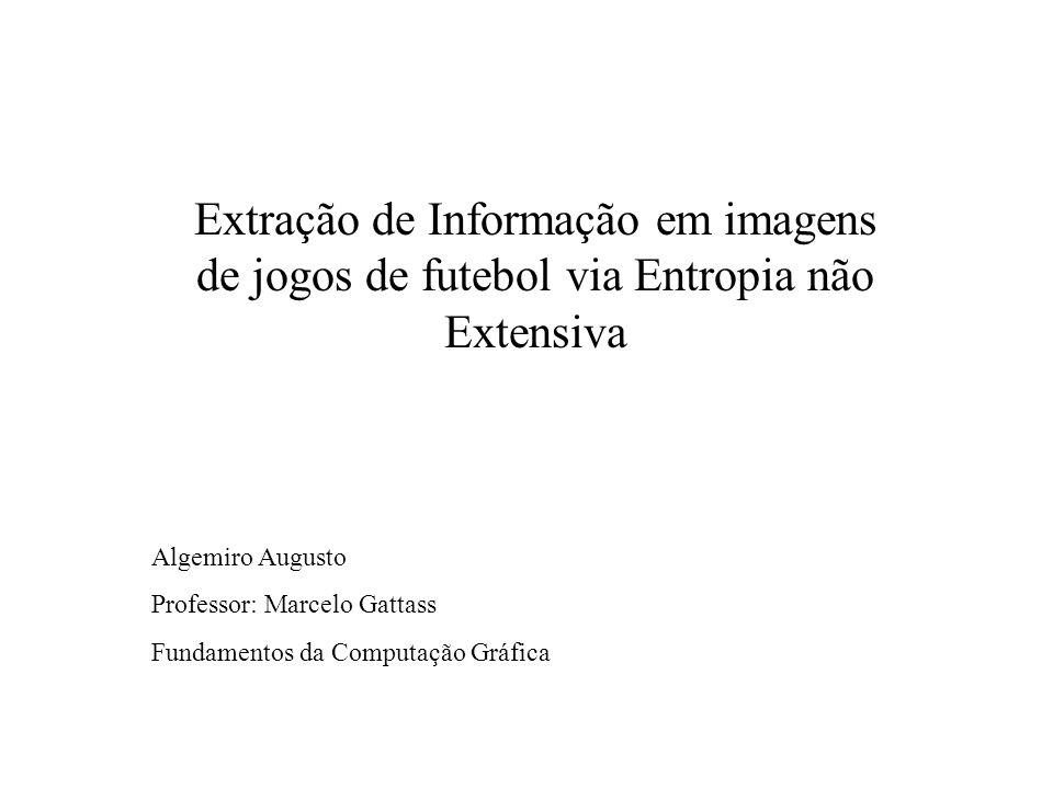 Extração de Informação em imagens de jogos de futebol via Entropia não Extensiva