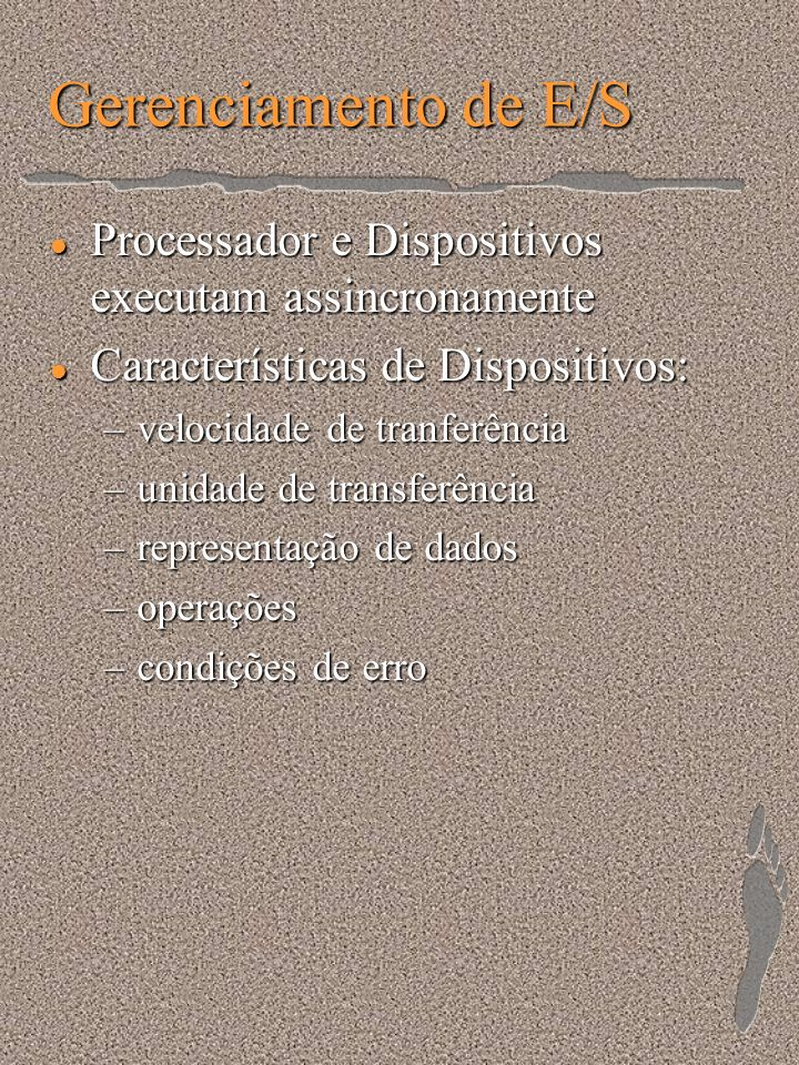 Gerenciamento de E/SProcessador e Dispositivos executam assincronamente. Características de Dispositivos: