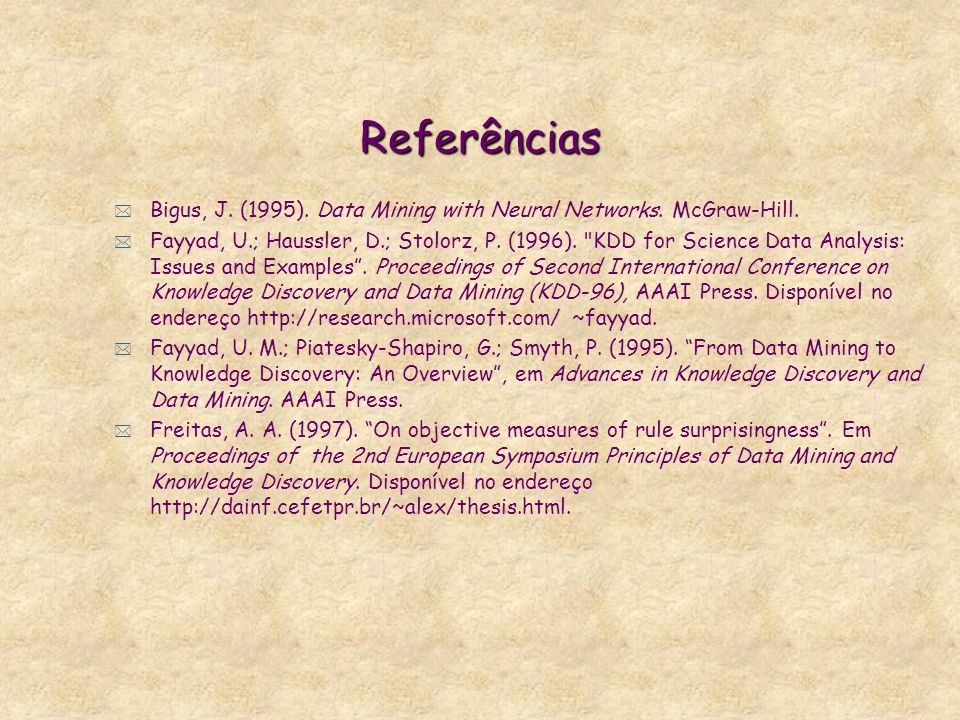 Referências Bigus, J. (1995). Data Mining with Neural Networks. McGraw-Hill.