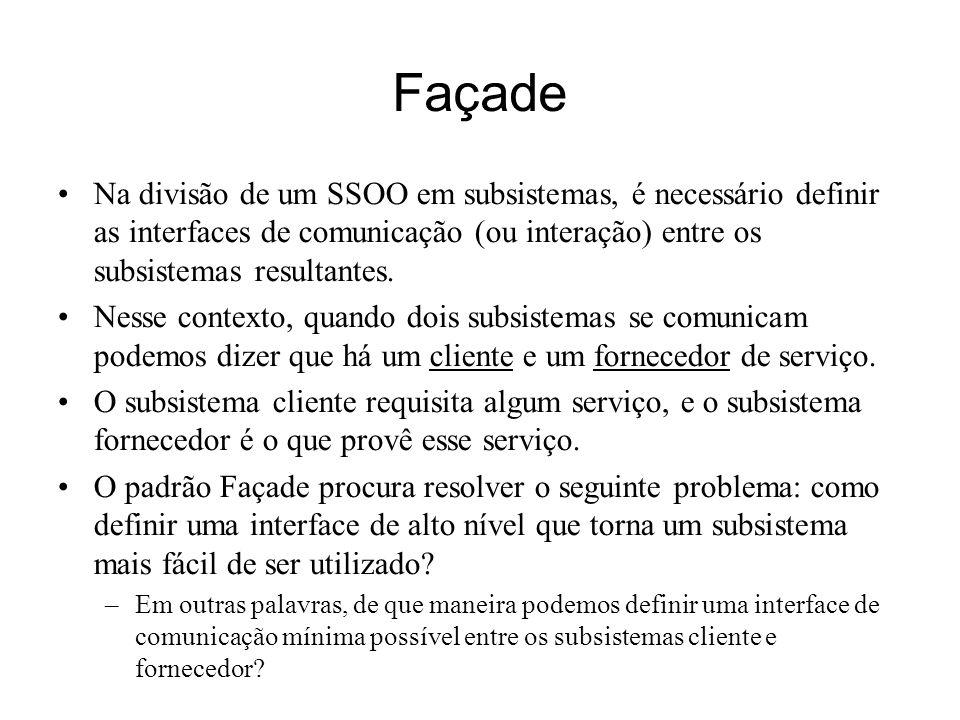 Façade Na divisão de um SSOO em subsistemas, é necessário definir as interfaces de comunicação (ou interação) entre os subsistemas resultantes.