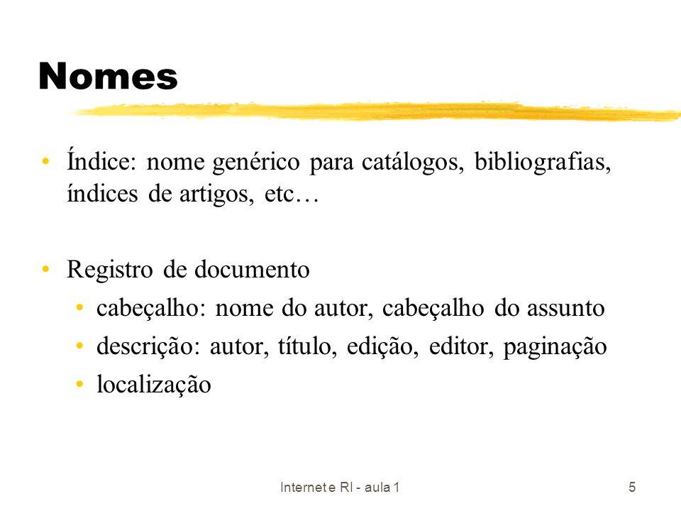 Nomes Índice: nome genérico para catálogos, bibliografias, índices de artigos, etc… Registro de documento.
