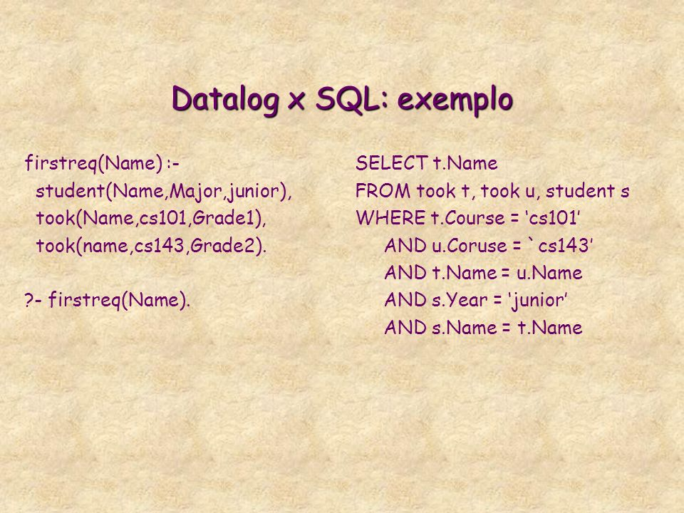 Datalog x SQL: exemplo firstreq(Name) :- student(Name,Major,junior),