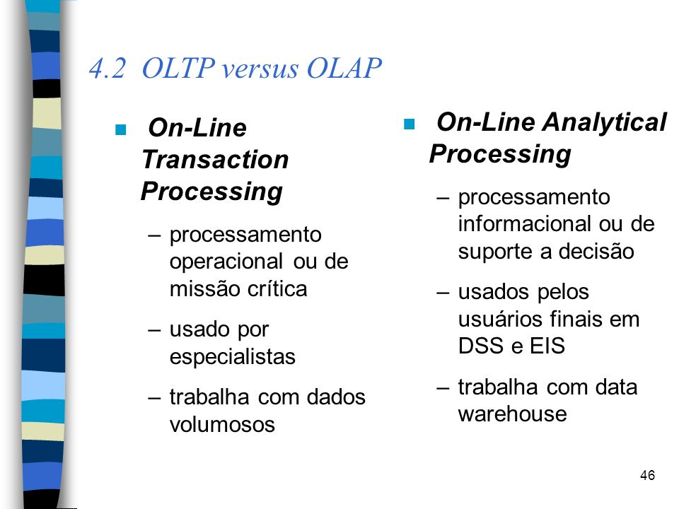 4.2 OLTP versus OLAP On-Line Analytical Processing