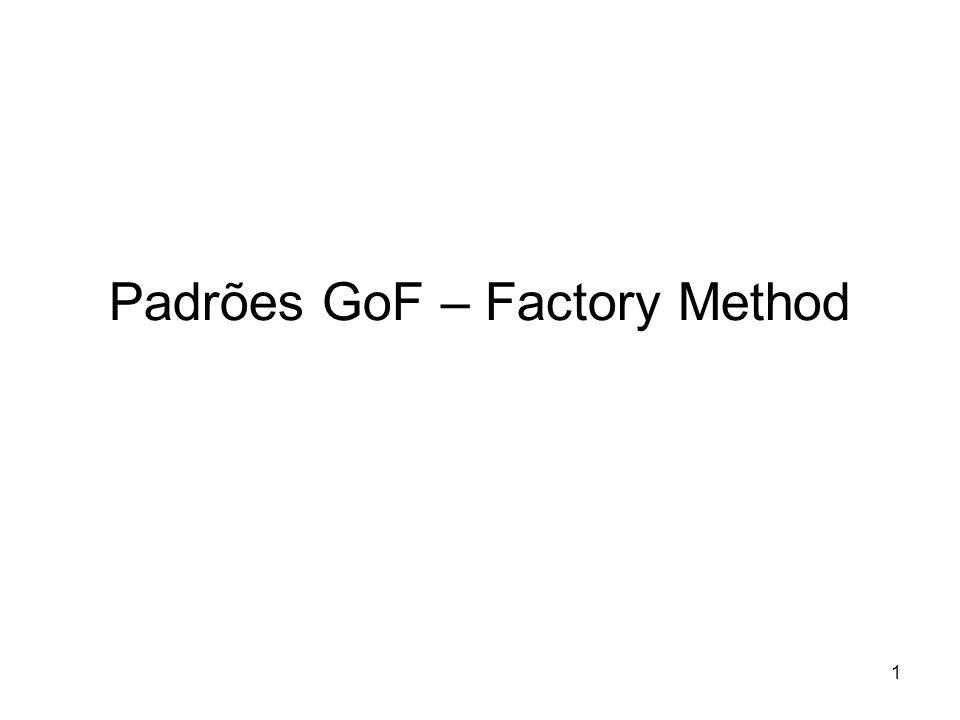 Padrões GoF – Factory Method
