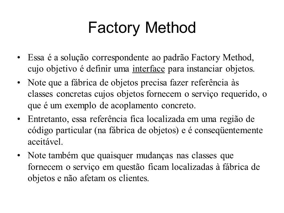Factory Method Essa é a solução correspondente ao padrão Factory Method, cujo objetivo é definir uma interface para instanciar objetos.