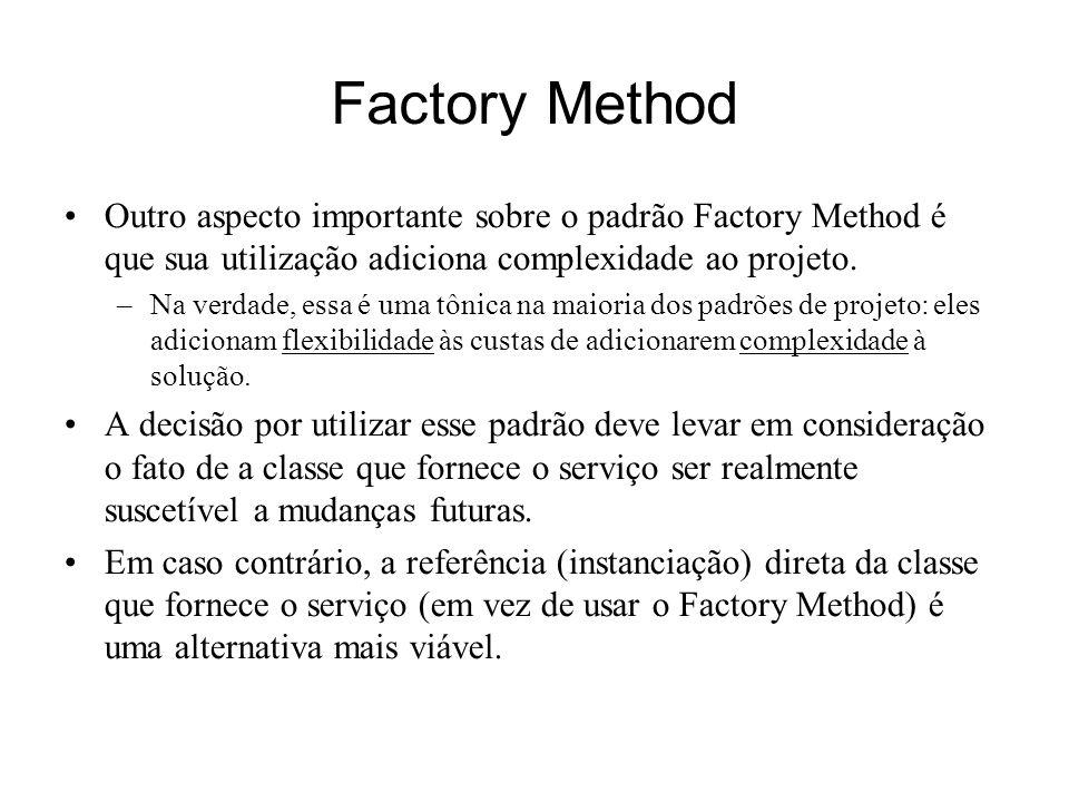 Factory Method Outro aspecto importante sobre o padrão Factory Method é que sua utilização adiciona complexidade ao projeto.