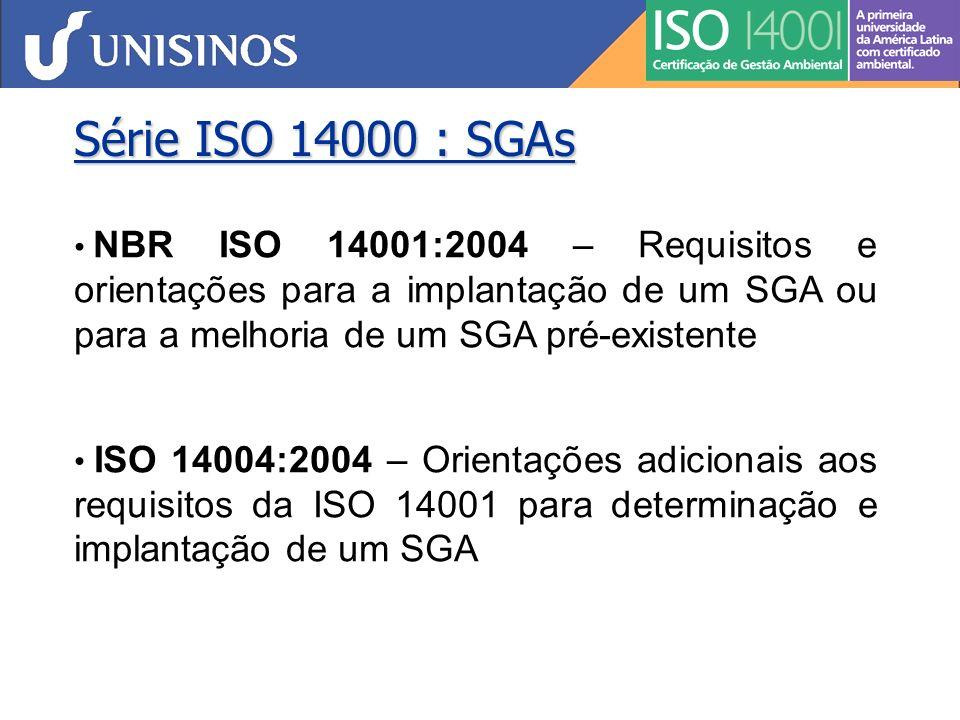 Série ISO 14000 : SGAs NBR ISO 14001:2004 – Requisitos e orientações para a implantação de um SGA ou para a melhoria de um SGA pré-existente.